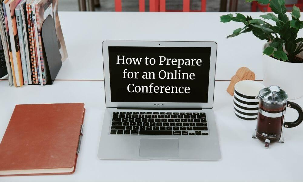 How to Prepare for an Online Conference